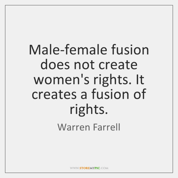 Male-female fusion does not create women's rights. It creates a fusion of ...