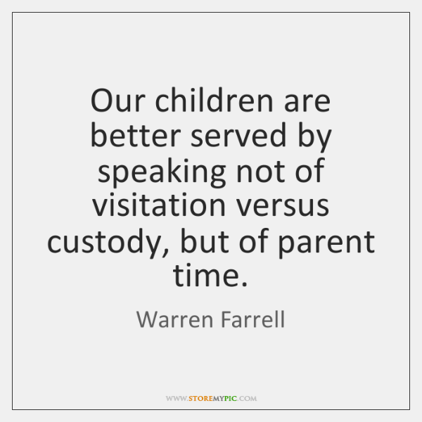 Our children are better served by speaking not of visitation versus custody, ...