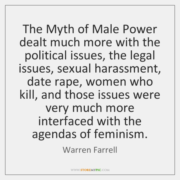The Myth of Male Power dealt much more with the political issues, ...
