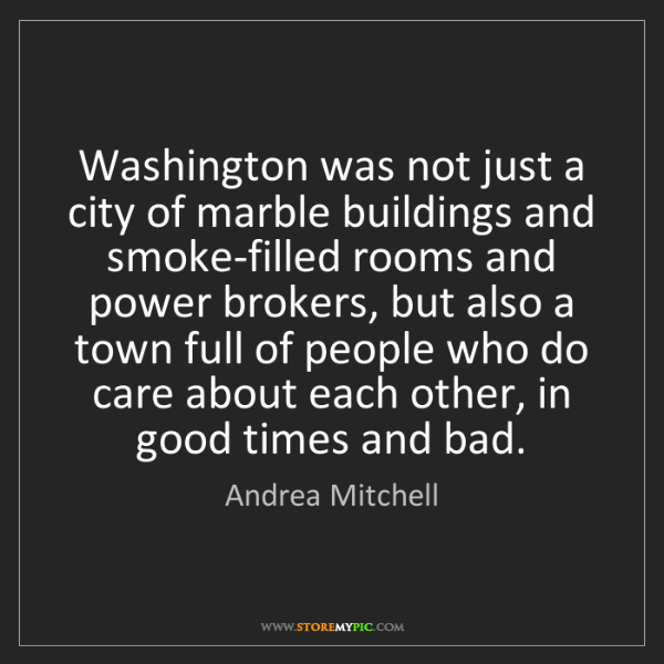 Andrea Mitchell: Washington was not just a city of marble buildings and...