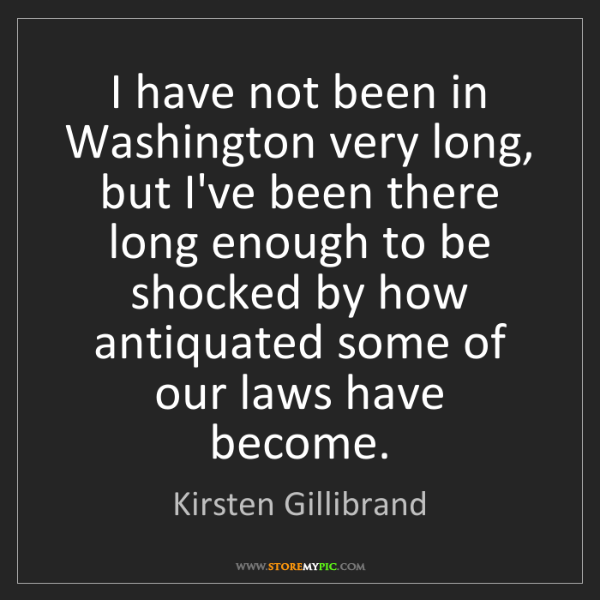Kirsten Gillibrand: I have not been in Washington very long, but I've been...
