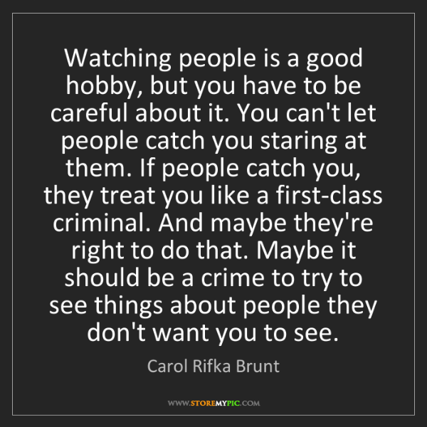Carol Rifka Brunt: Watching people is a good hobby, but you have to be careful...