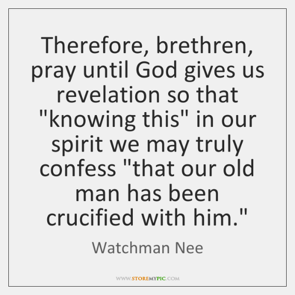 "Therefore, brethren, pray until God gives us revelation so that ""knowing this"" ..."
