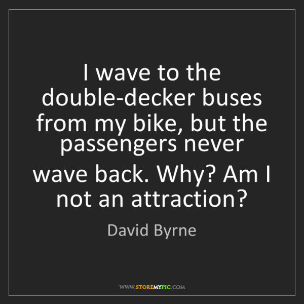 David Byrne: I wave to the double-decker buses from my bike, but the...