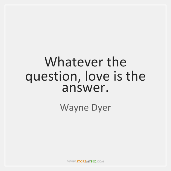 Love Is The Answer Quote Classy Whatever The Question Love Is The Answer StoreMyPic