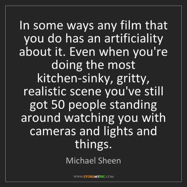 Michael Sheen: In some ways any film that you do has an artificiality...
