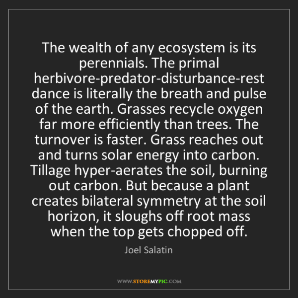 Joel Salatin: The wealth of any ecosystem is its perennials. The primal...