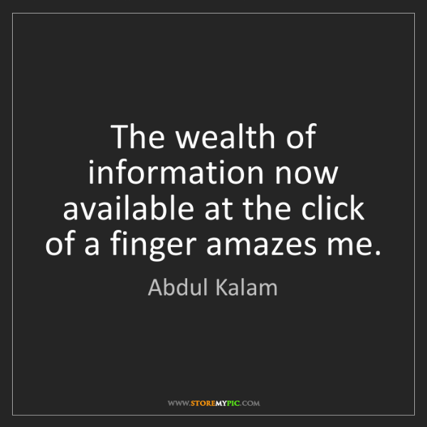 Abdul Kalam: The wealth of information now available at the click...