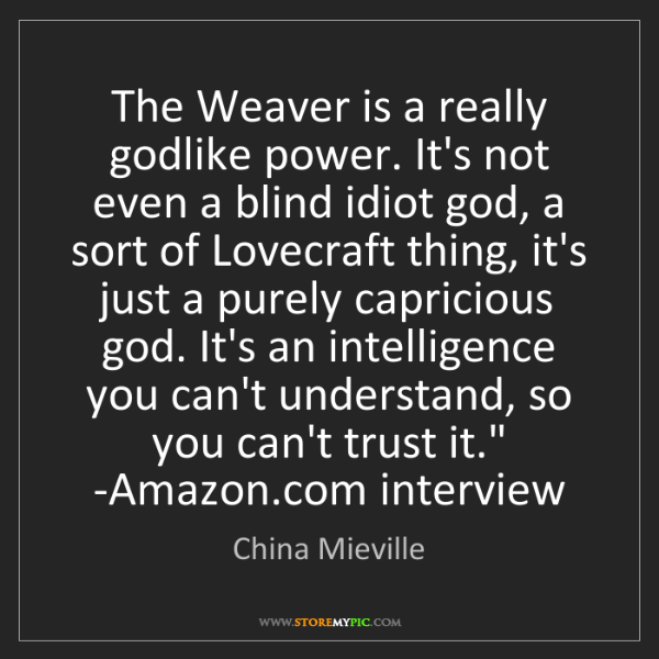 China Mieville: 'The Weaver is a really godlike power. It's not even...