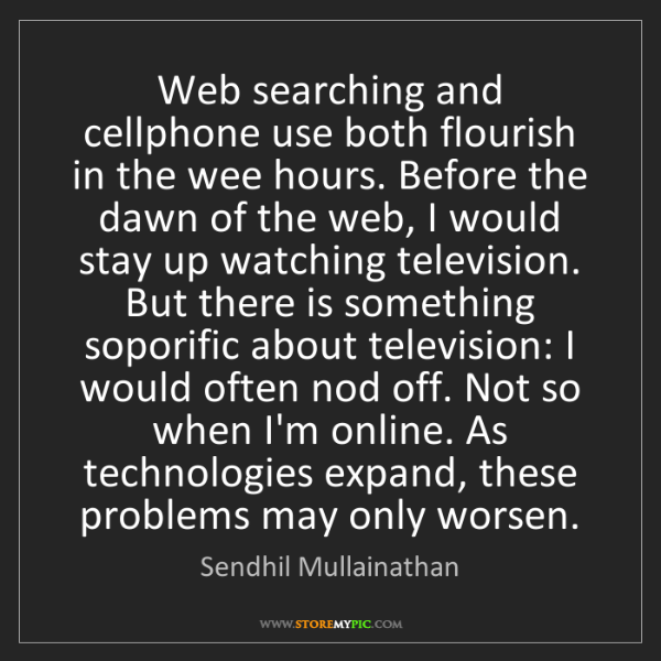 Sendhil Mullainathan: Web searching and cellphone use both flourish in the...