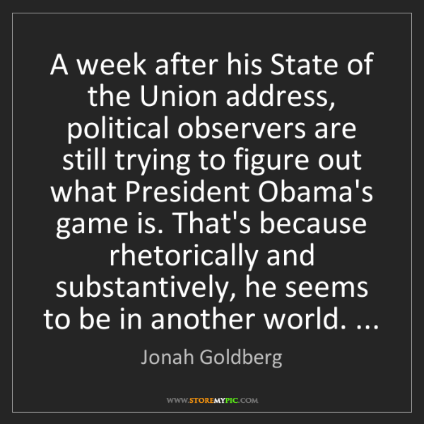 Jonah Goldberg: A week after his State of the Union address, political...