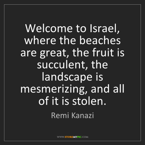 Remi Kanazi: Welcome to Israel, where the beaches are great, the fruit...