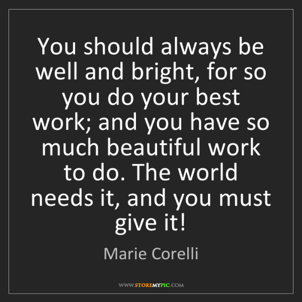 Marie Corelli: You should always be well and bright, for so you do your...