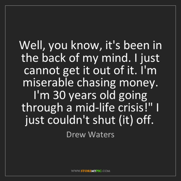 Drew Waters: Well, you know, it's been in the back of my mind. I just...