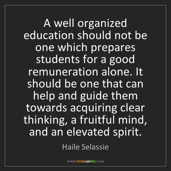 Haile Selassie: A well organized education should not be one which prepares...