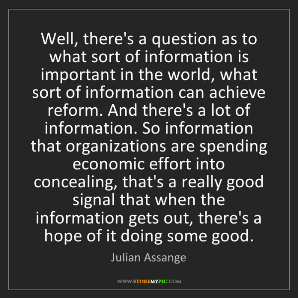 Julian Assange: Well, there's a question as to what sort of information...