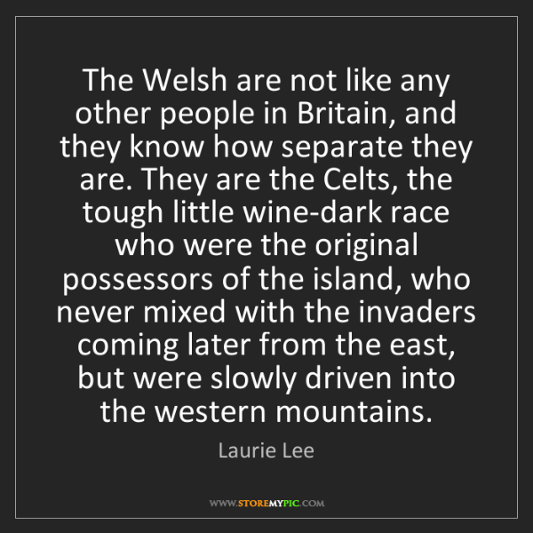 Laurie Lee: The Welsh are not like any other people in Britain, and...