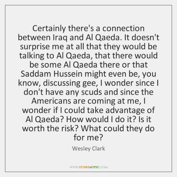 Certainly there's a connection between Iraq and Al Qaeda. It doesn't surprise ...