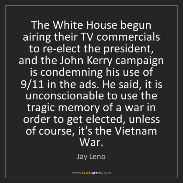 Jay Leno: The White House begun airing their TV commercials to...