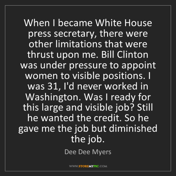 Dee Dee Myers: When I became White House press secretary, there were...