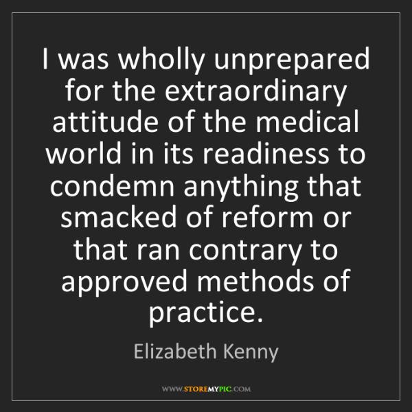 Elizabeth Kenny: I was wholly unprepared for the extraordinary attitude...