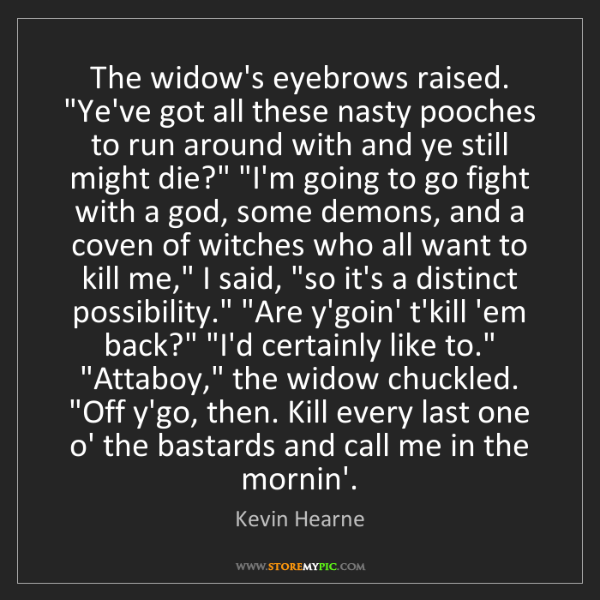 """Kevin Hearne: The widow's eyebrows raised. """"Ye've got all these nasty..."""