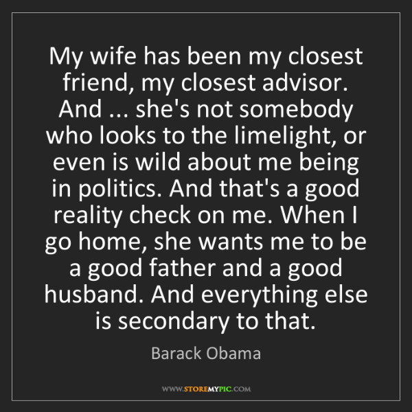 Barack Obama: My wife has been my closest friend, my closest advisor....