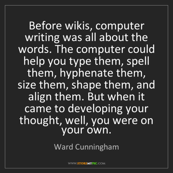 Ward Cunningham: Before wikis, computer writing was all about the words....
