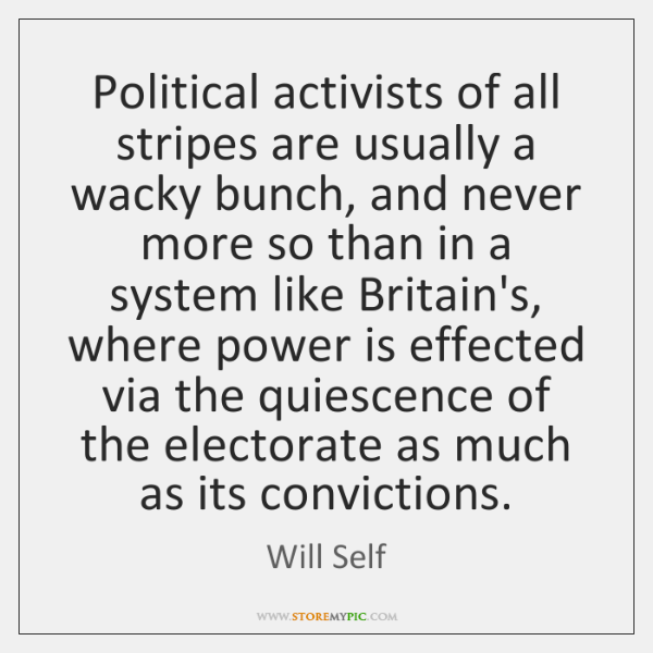 Political activists of all stripes are usually a wacky bunch, and never ...
