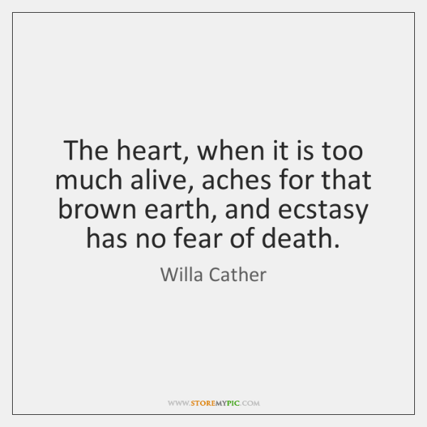 The heart, when it is too much alive, aches for that brown ...