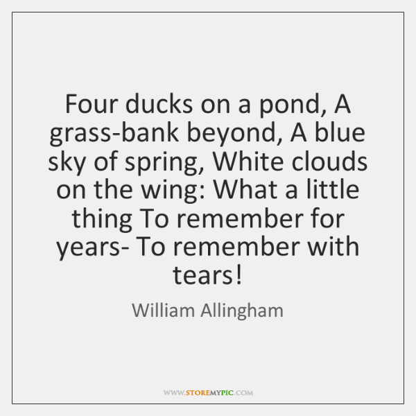 Four ducks on a pond, A grass-bank beyond, A blue sky of ...