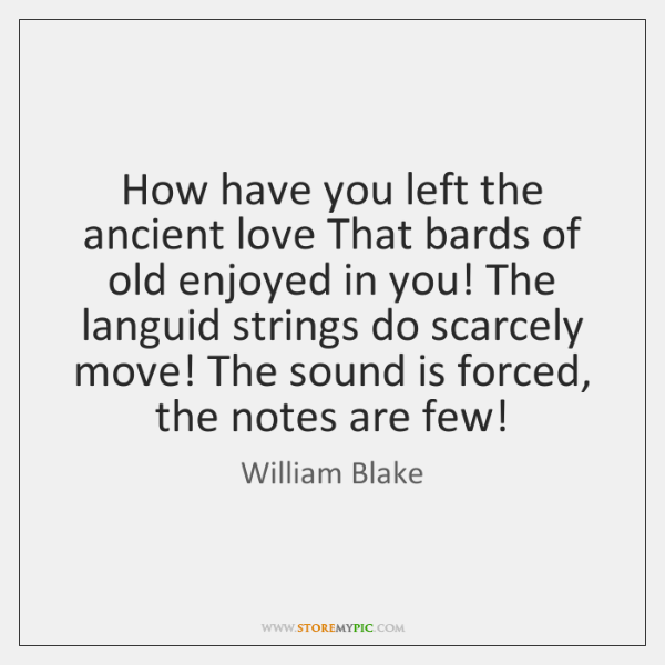 How have you left the ancient love That bards of old enjoyed ...