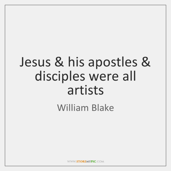 Jesus & his apostles & disciples were all artists