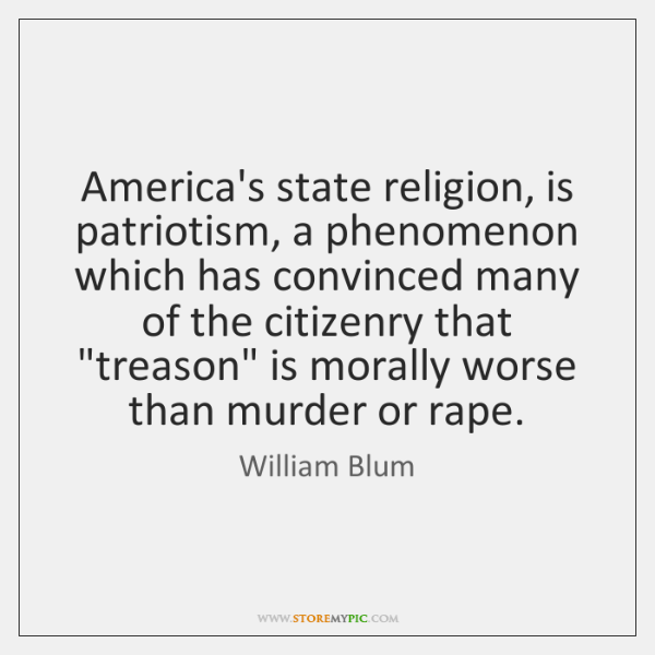 America's state religion, is patriotism, a phenomenon which has convinced many of ...