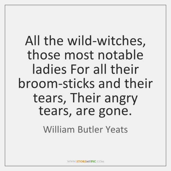 All the wild-witches, those most notable ladies For all their broom-sticks and ...