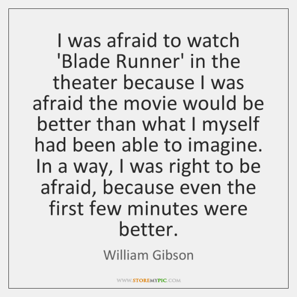 I was afraid to watch 'Blade Runner' in the theater because I ...