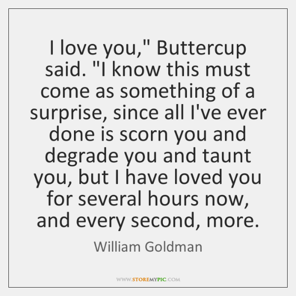 """I love you,"""" Buttercup said. """"I know this must come as something ..."""
