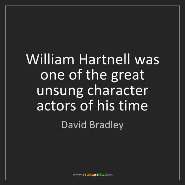 David Bradley: William Hartnell was one of the great unsung character...