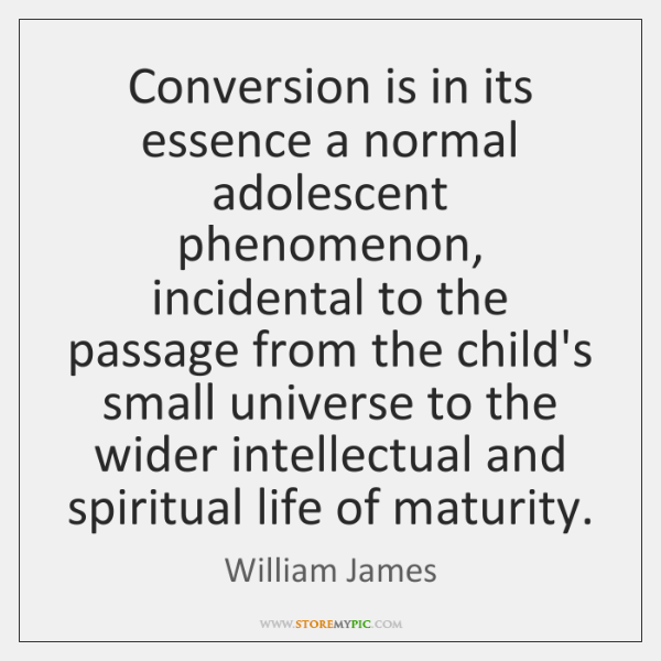 Conversion is in its essence a normal adolescent phenomenon, incidental to the ...