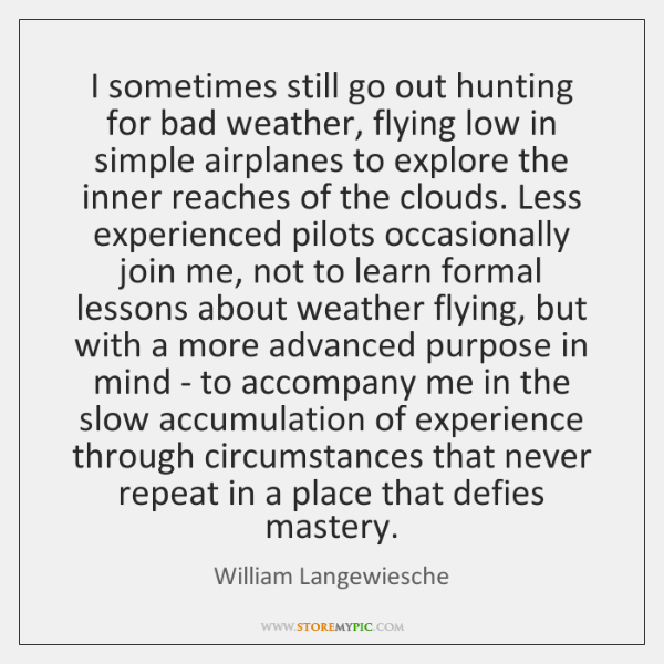 I sometimes still go out hunting for bad weather, flying low in ...
