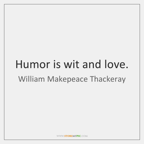 Humor is wit and love.