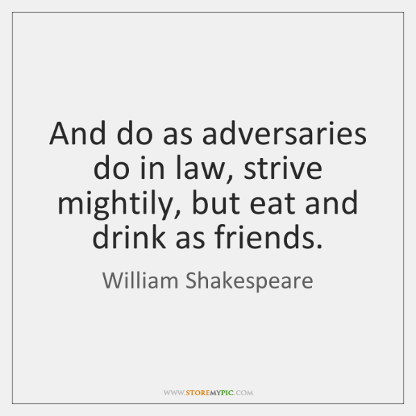And do as adversaries do in law, strive mightily, but eat and ...