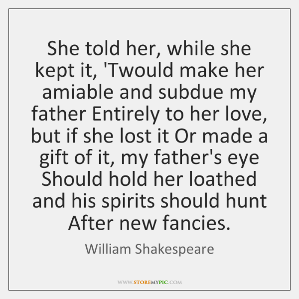 She told her, while she kept it, 'Twould make her amiable and ...