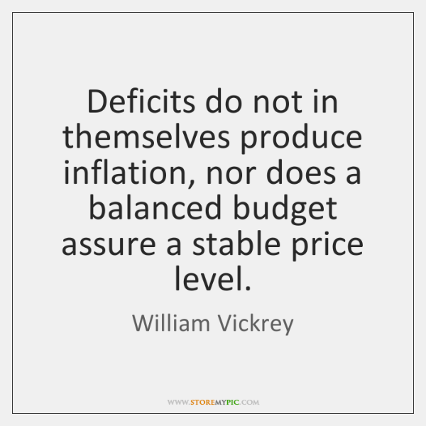 Deficits do not in themselves produce inflation, nor does a balanced budget ...