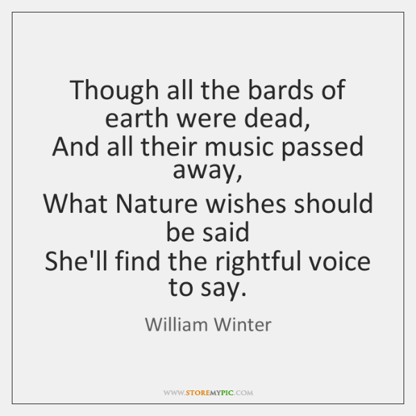 Though all the bards of earth were dead,   And all their music ...