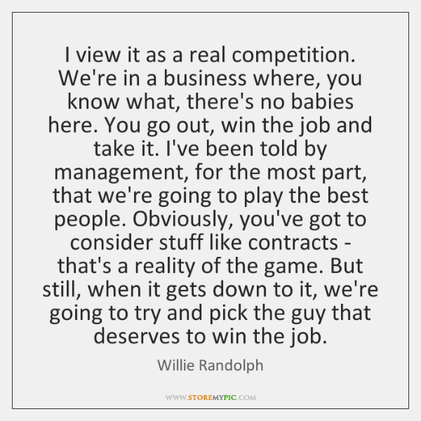 I view it as a real competition. We're in a business where, ...