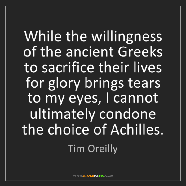 Tim Oreilly: While the willingness of the ancient Greeks to sacrifice...