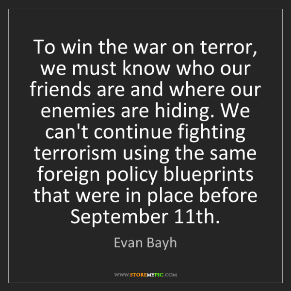 Evan Bayh: To win the war on terror, we must know who our friends...