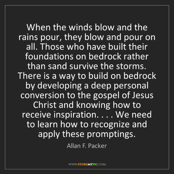 Allan F. Packer: When the winds blow and the rains pour, they blow and...