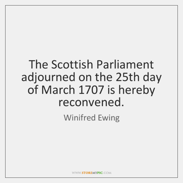 The Scottish Parliament adjourned on the 25th day of March 1707 is hereby ...